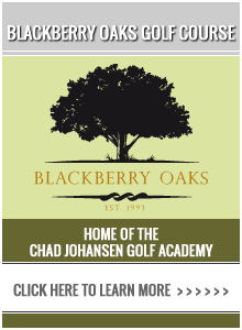 Blackberry Oaks Golf Course - Home of the Chad Johansen Golf Academy